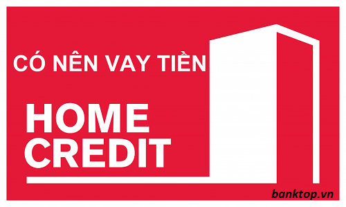 Có nên vay tiền Home Credit