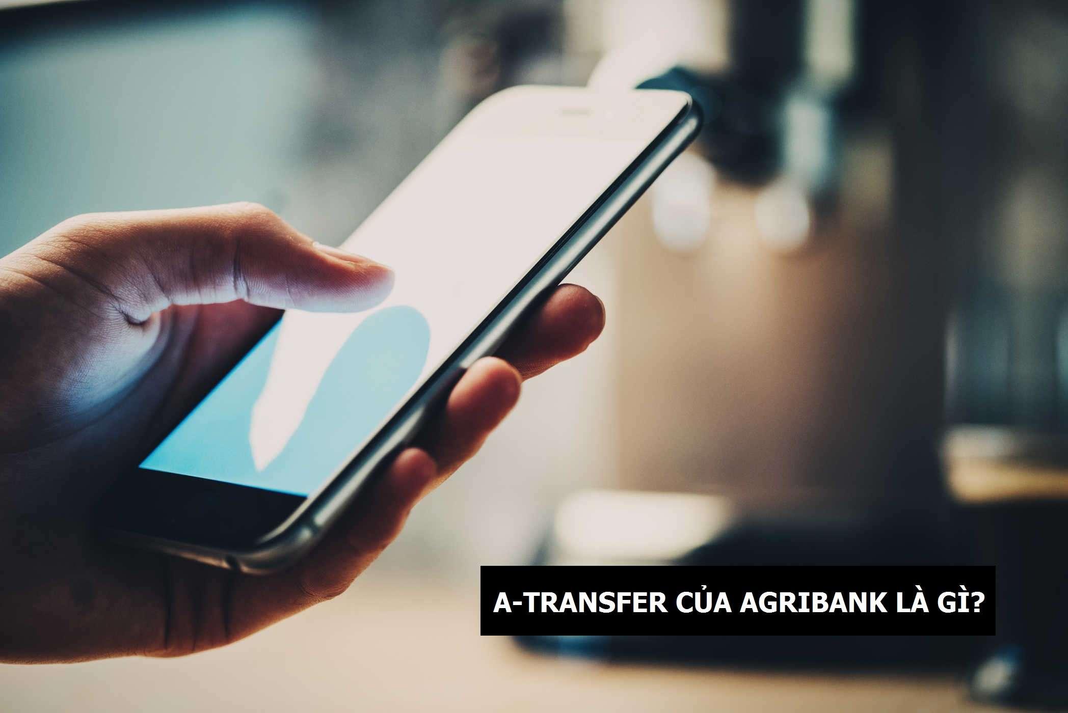Dịch vụ A Transfer của Agribank là gì?
