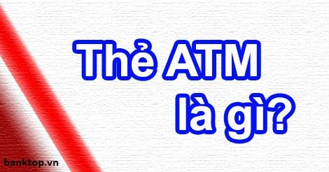 Thẻ ATM là gì ?