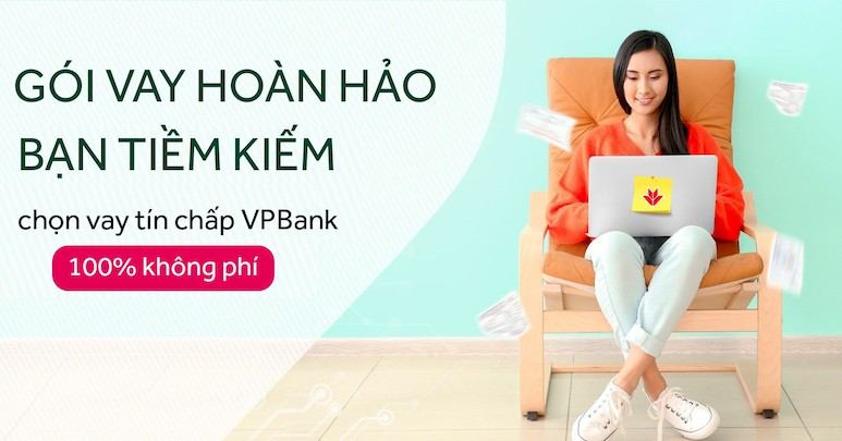 Hỗ trợ vay tín chấp VPBank lãi suất ưu đãi