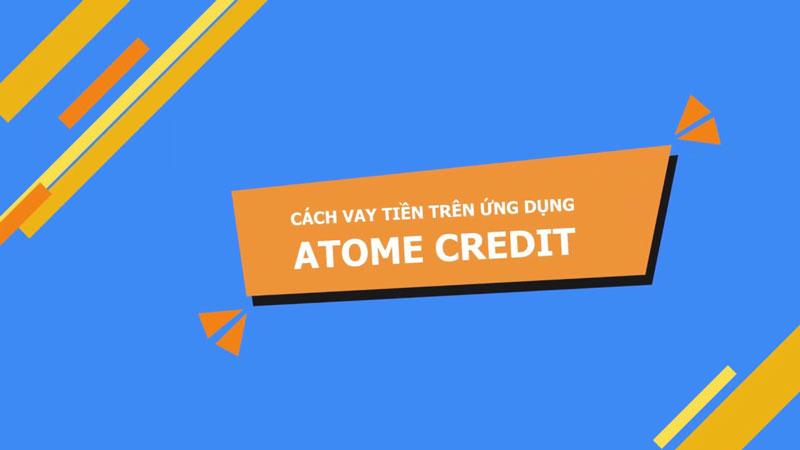 Hướng dẫn vay tiền Atome Credit