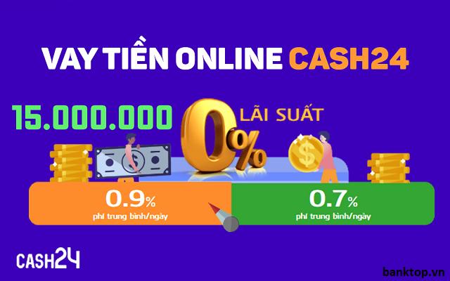 Cash24 hỗ trợ vay lãi suất 0% 14 ngày đầu