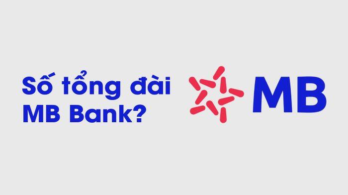 Tổng đài MBBank 24/24 hỗ trợ tư vấn khách hàng