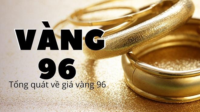 Vàng 96 là vàng gì?