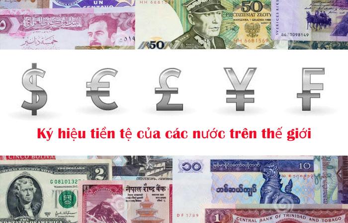Ký hiệu tiền tệ của các nước trên thế giới rất đa dạng và đặc biệt